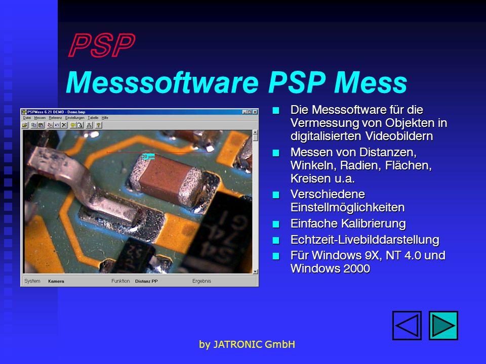 by JATRONIC GmbH PSP Messsoftware PSP Mess n Die Messsoftware für die Vermessung von Objekten in digitalisierten Videobildern n Messen von Distanzen, Winkeln, Radien, Flächen, Kreisen u.a.