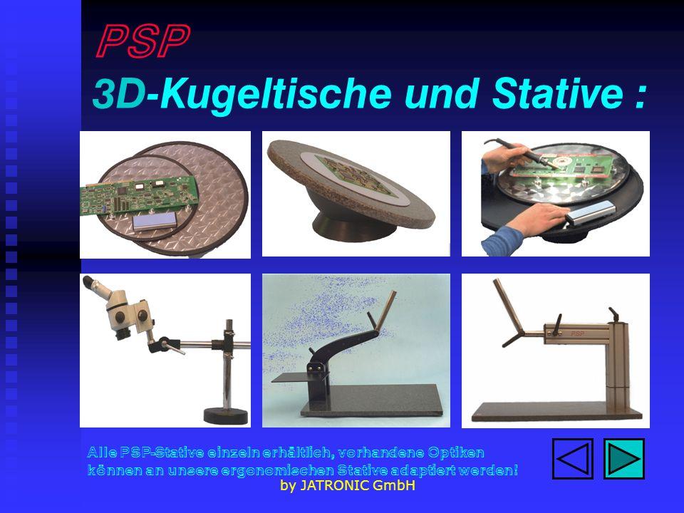by JATRONIC GmbH PSP 3D-Kugeltische und Stative : Alle PSP-Stative einzeln erhältlich, vorhandene Optiken können an unsere ergonomischen Stative adaptiert werden!