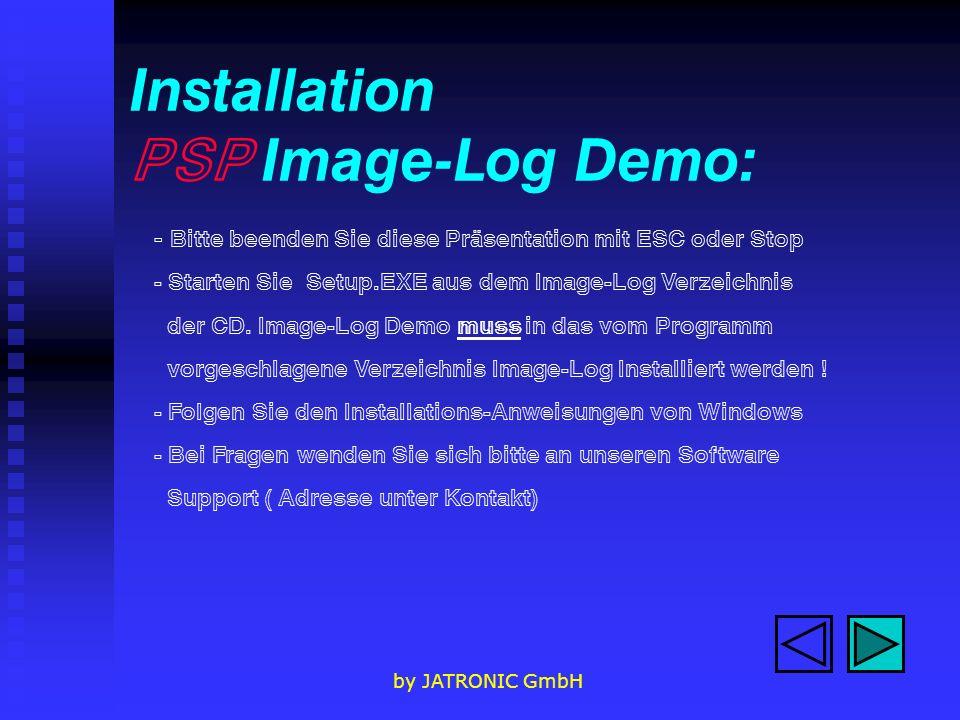 by JATRONIC GmbH Installation PSP Image-Log Demo: - Bitte beenden Sie diese Präsentation mit ESC oder Stop - Starten Sie Setup.EXE aus dem Image-Log Verzeichnis der CD.