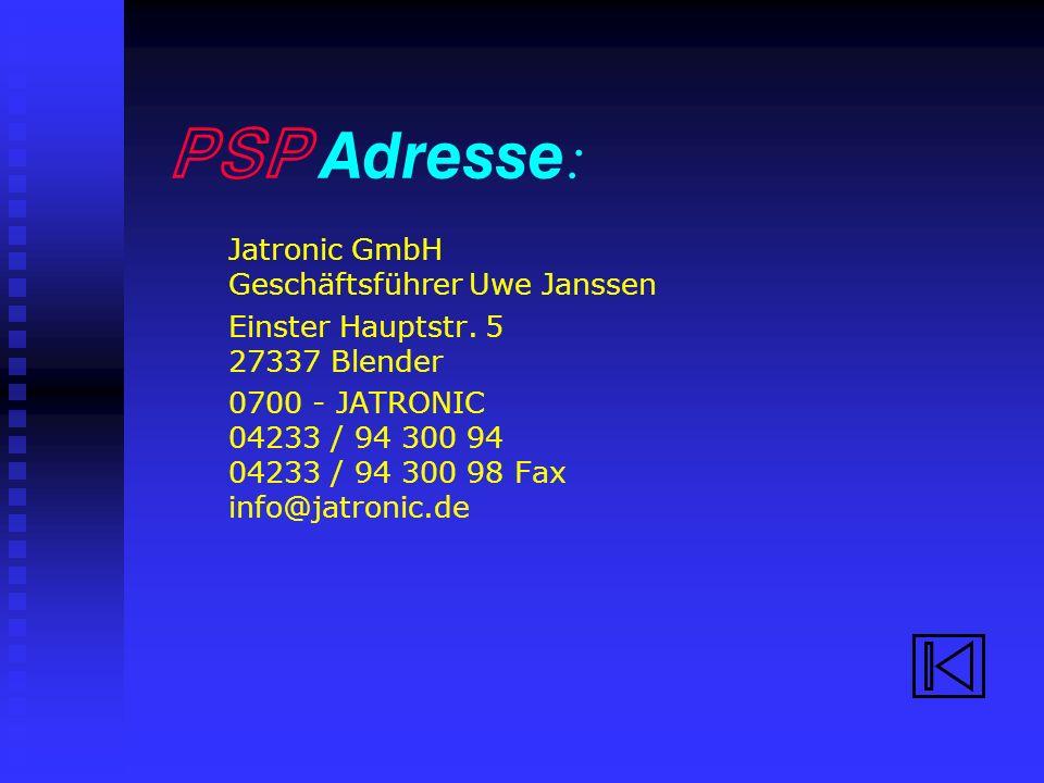 PSP Adresse : Jatronic GmbH Geschäftsführer Uwe Janssen Einster Hauptstr.