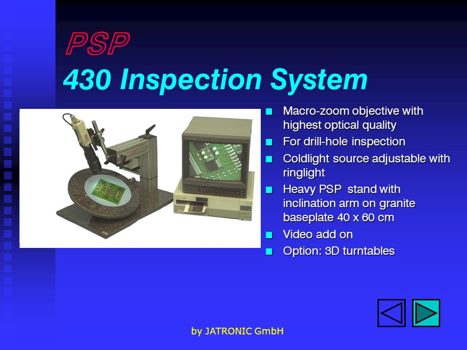 by JATRONIC GmbH PSP 430 Inspection System n Macro-zoom objective with highest optical quality n For drill-hole inspection n Coldlight source adjustab