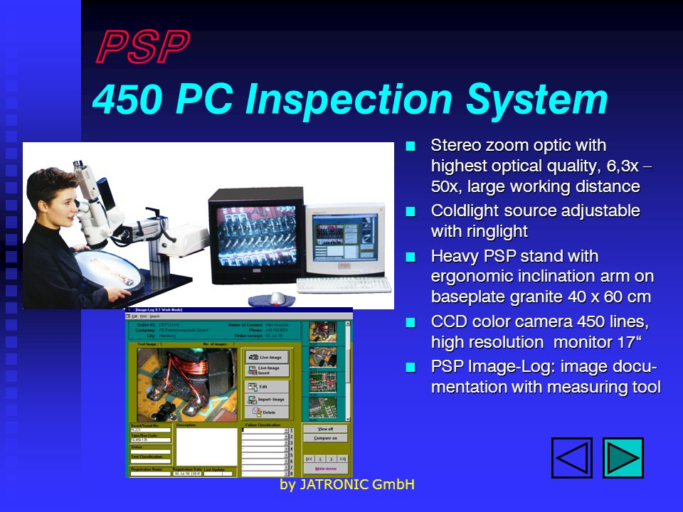 by JATRONIC GmbH PSP 450 PC Inspection System n Stereo zoom optic with highest optical quality, 6,3x – 50x, large working distance n Coldlight source