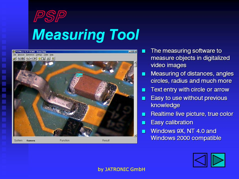 by JATRONIC GmbH PSP Measuring Tool n The measuring software to measure objects in digitalized video images n Measuring of distances, angles circles,