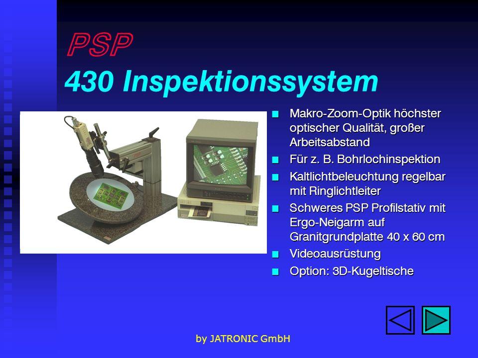 by JATRONIC GmbH PSP 430 Inspektionssystem n Makro-Zoom-Optik höchster optischer Qualität, großer Arbeitsabstand n Für z.