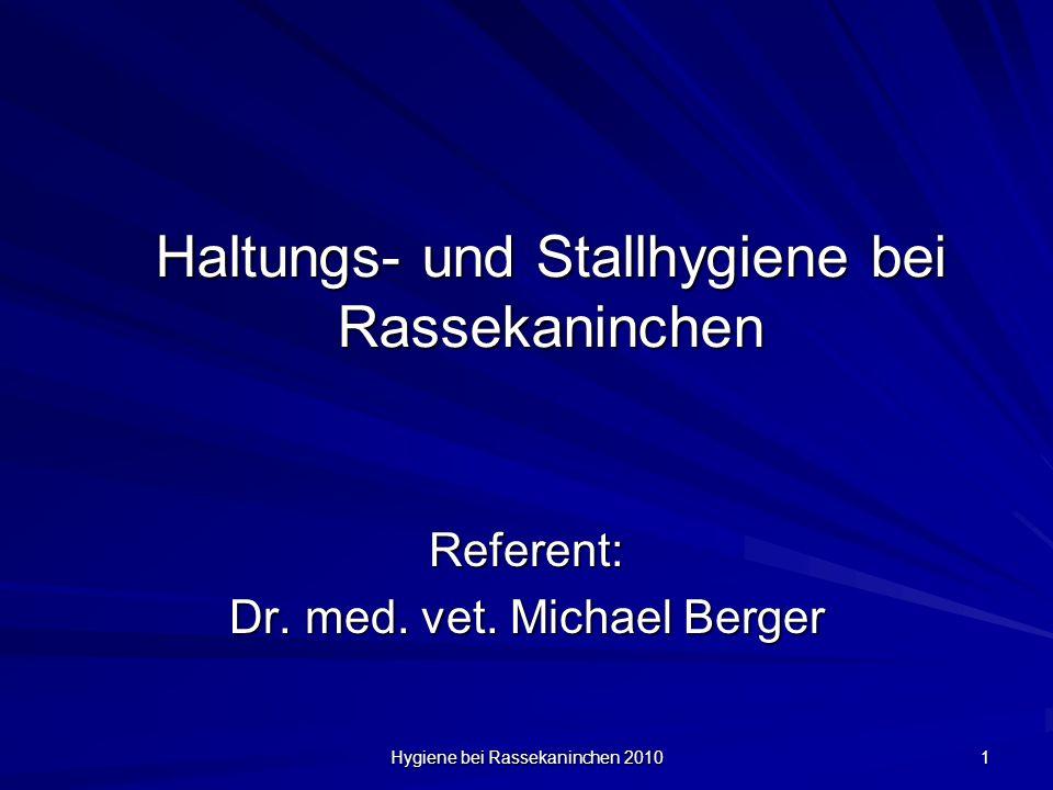 Hygiene bei Rassekaninchen 2010 1 Haltungs- und Stallhygiene bei Rassekaninchen Referent: Dr. med. vet. Michael Berger