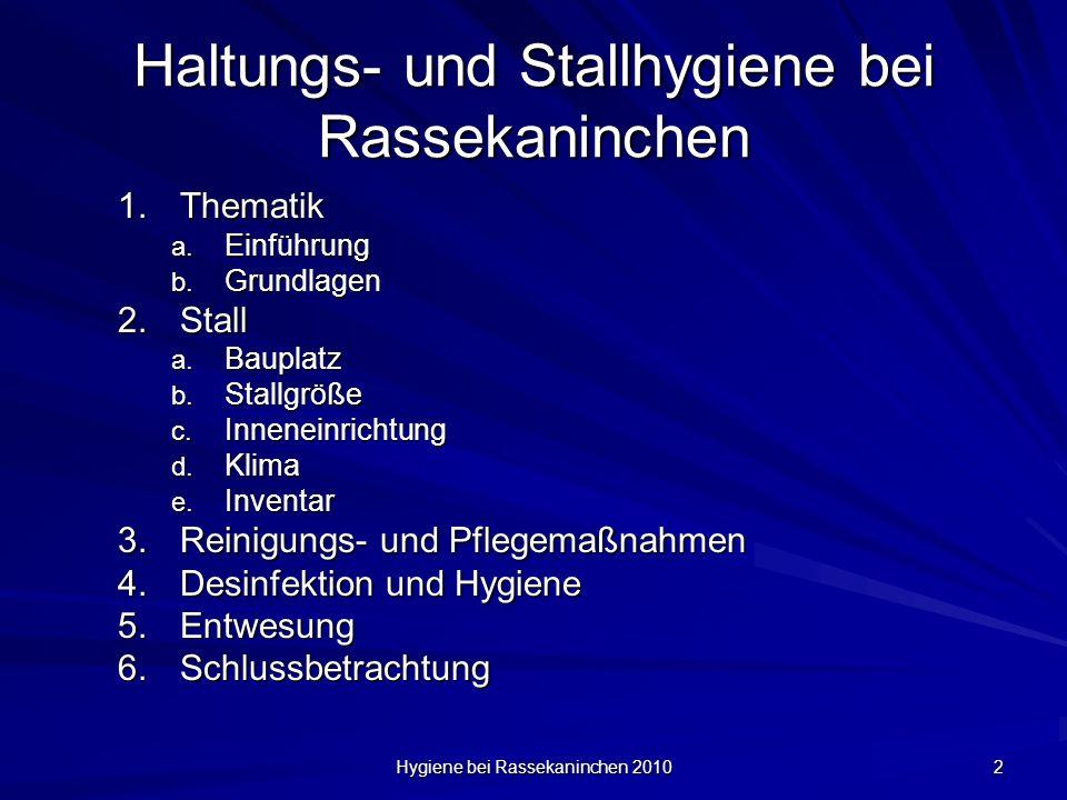 Hygiene bei Rassekaninchen 2010 2 Haltungs- und Stallhygiene bei Rassekaninchen 1.Thematik a. Einführung b. Grundlagen 2.Stall a. Bauplatz b. Stallgrö