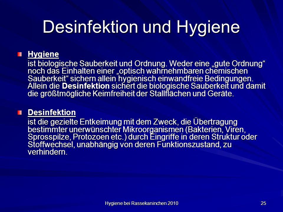 Hygiene bei Rassekaninchen 2010 25 Desinfektion und Hygiene Hygiene ist biologische Sauberkeit und Ordnung. Weder eine gute Ordnung noch das Einhalten