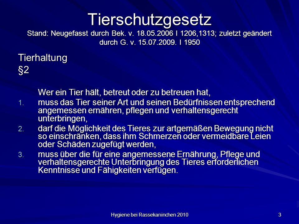 Hygiene bei Rassekaninchen 2010 3 Tierschutzgesetz Stand: Neugefasst durch Bek. v. 18.05.2006 I 1206,1313; zuletzt geändert durch G. v. 15.07.2009. I