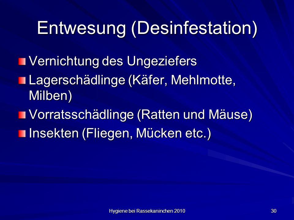 Hygiene bei Rassekaninchen 2010 30 Entwesung (Desinfestation) Vernichtung des Ungeziefers Lagerschädlinge (Käfer, Mehlmotte, Milben) Vorratsschädlinge
