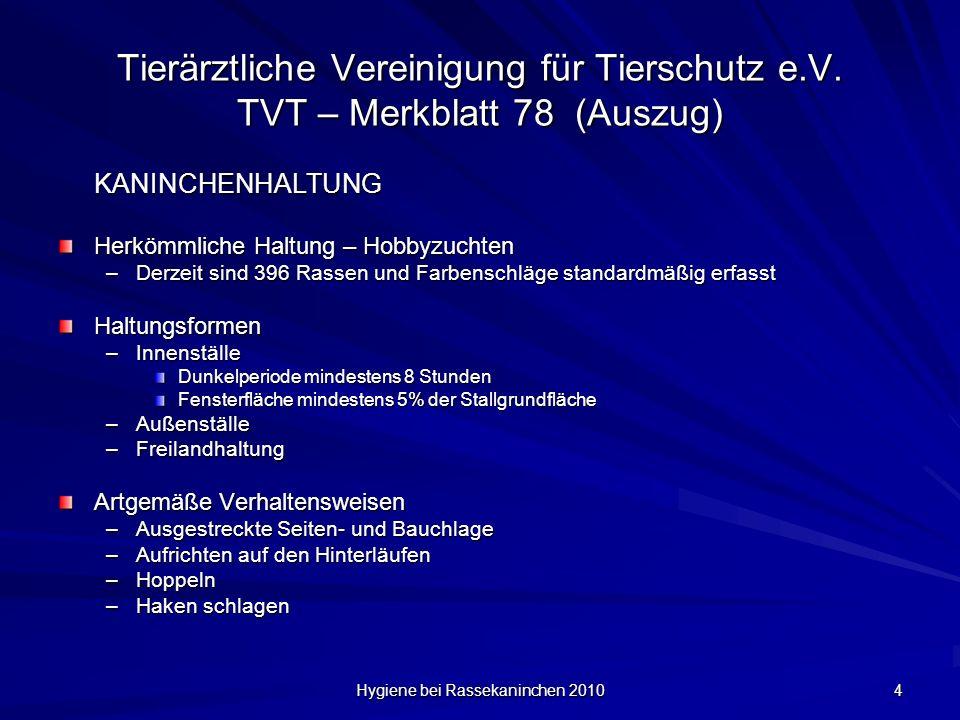 Hygiene bei Rassekaninchen 2010 4 Tierärztliche Vereinigung für Tierschutz e.V. TVT – Merkblatt 78 (Auszug) KANINCHENHALTUNG Herkömmliche Haltung – Ho