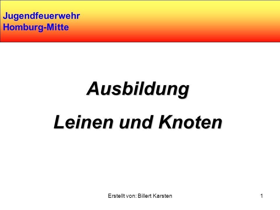 Leinen und Knoten Erstellt von: Billert Karsten1 Jugendfeuerwehr Homburg-Mitte Ausbildung Leinen und Knoten