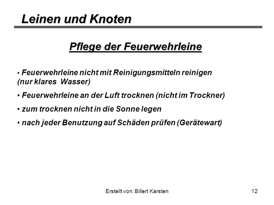 Leinen und Knoten Erstellt von: Billert Karsten12 Pflege der Feuerwehrleine Feuerwehrleine nicht mit Reinigungsmitteln reinigen (nur klares Wasser) Fe