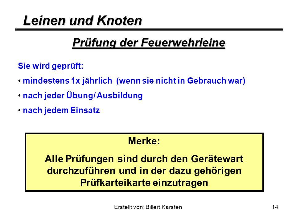 Leinen und Knoten Erstellt von: Billert Karsten14 Prüfung der Feuerwehrleine Sie wird geprüft: mindestens 1x jährlich (wenn sie nicht in Gebrauch war)