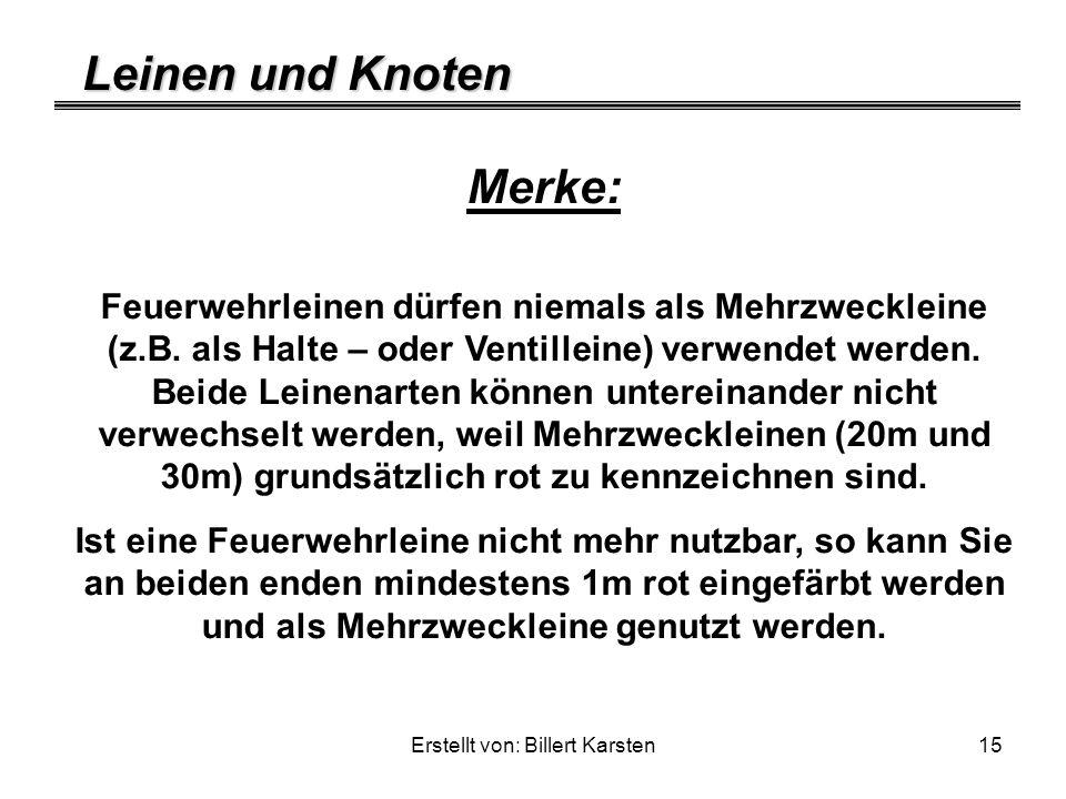 Leinen und Knoten Erstellt von: Billert Karsten15 Merke: Feuerwehrleinen dürfen niemals als Mehrzweckleine (z.B. als Halte – oder Ventilleine) verwend