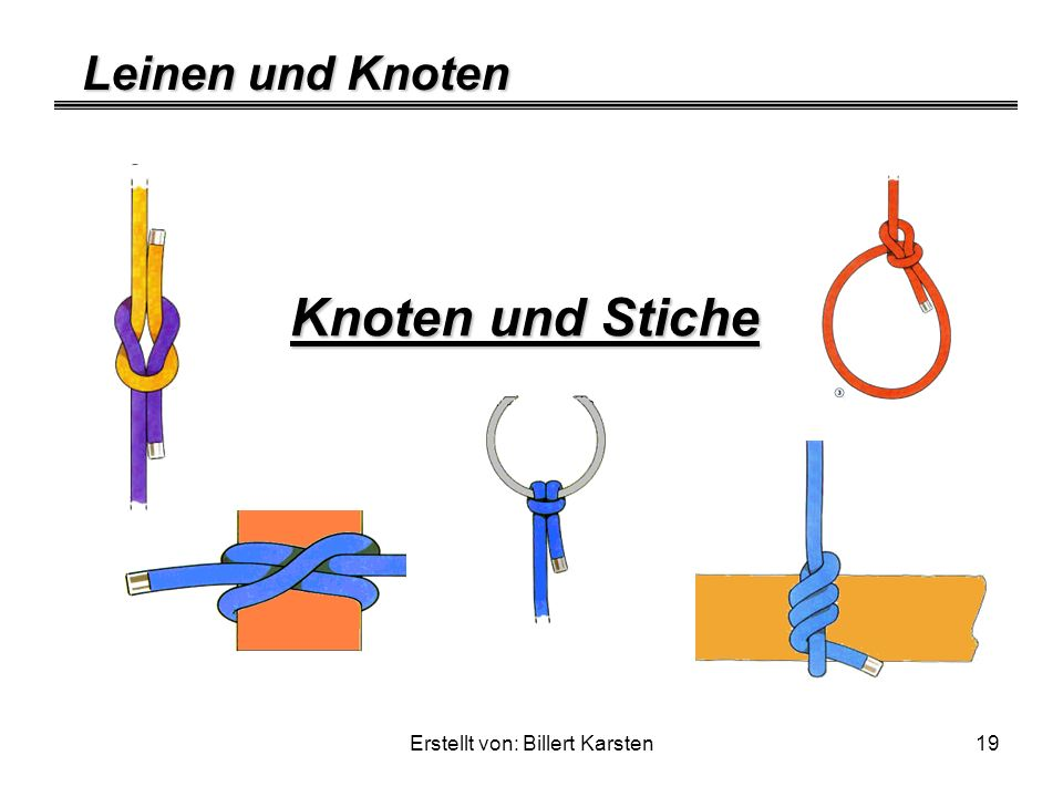 Leinen und Knoten Erstellt von: Billert Karsten19 Knoten und Stiche
