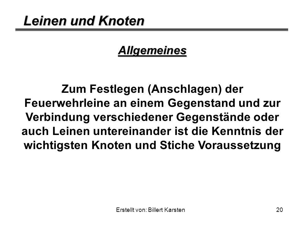 Leinen und Knoten Erstellt von: Billert Karsten20 Allgemeines Zum Festlegen (Anschlagen) der Feuerwehrleine an einem Gegenstand und zur Verbindung ver
