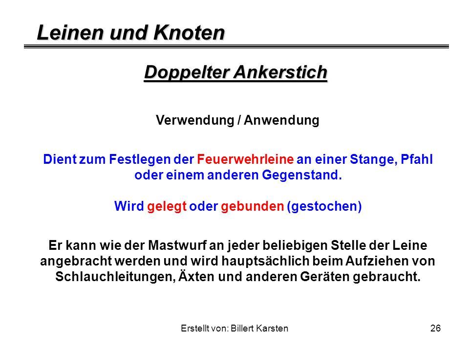 Leinen und Knoten Erstellt von: Billert Karsten26 Doppelter Ankerstich Verwendung / Anwendung Dient zum Festlegen der Feuerwehrleine an einer Stange,