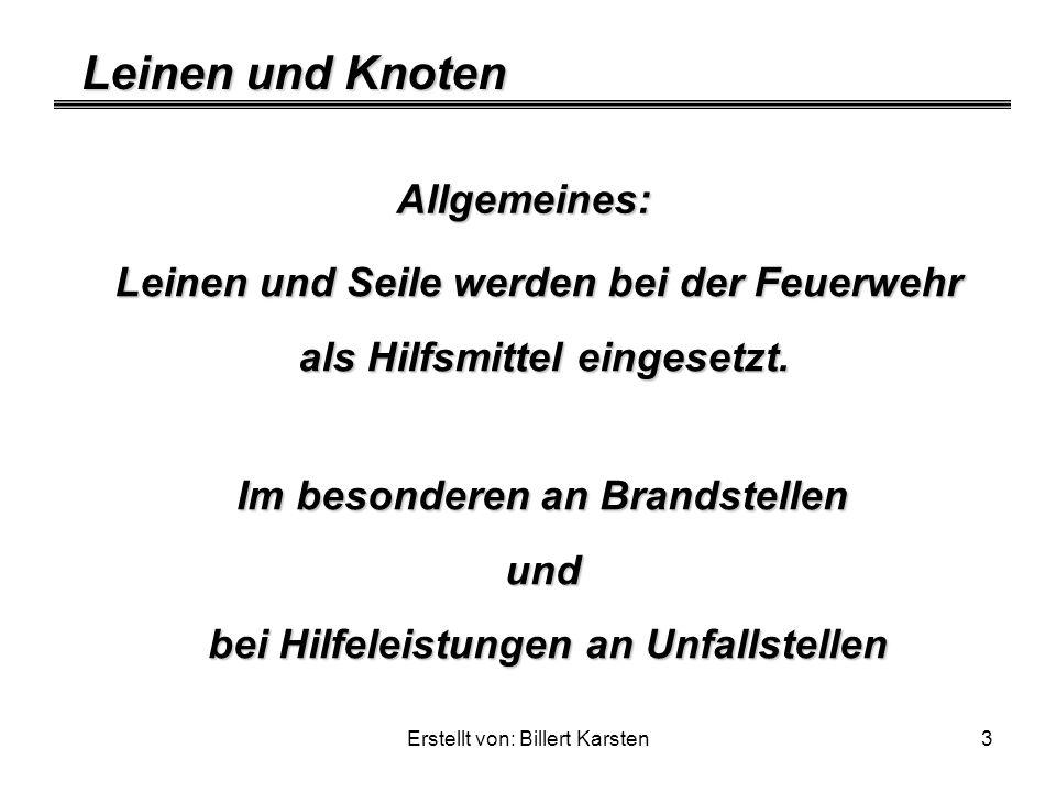 Leinen und Knoten Erstellt von: Billert Karsten3 Allgemeines: Leinen und Seile werden bei der Feuerwehr als Hilfsmittel eingesetzt. Im besonderen an B