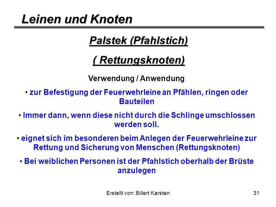 Leinen und Knoten Erstellt von: Billert Karsten31 Palstek (Pfahlstich) ( Rettungsknoten) Verwendung / Anwendung zur Befestigung der Feuerwehrleine an