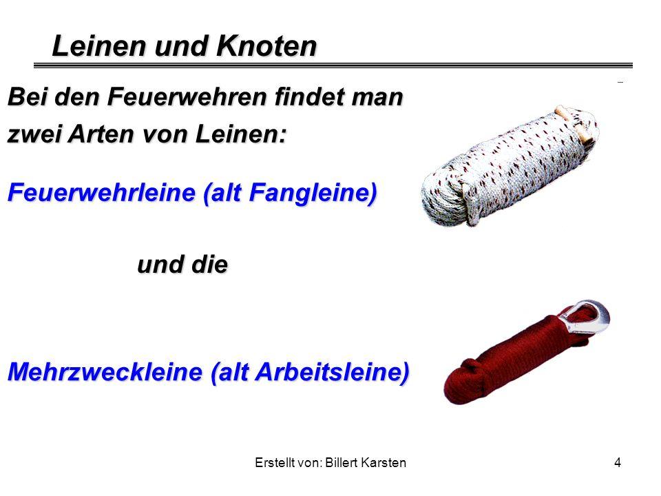 Leinen und Knoten Erstellt von: Billert Karsten4 Bei den Feuerwehren findet man zwei Arten von Leinen: Feuerwehrleine (alt Fangleine) und die Mehrzwec