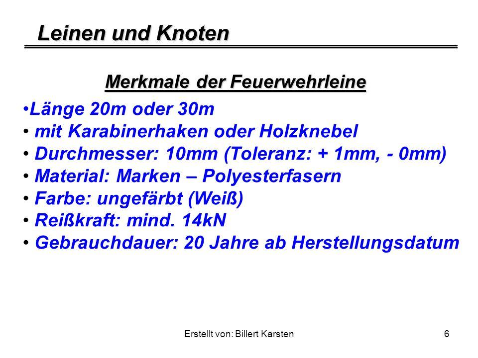 Leinen und Knoten Erstellt von: Billert Karsten6 Merkmale der Feuerwehrleine Länge 20m oder 30m mit Karabinerhaken oder Holzknebel Durchmesser: 10mm (