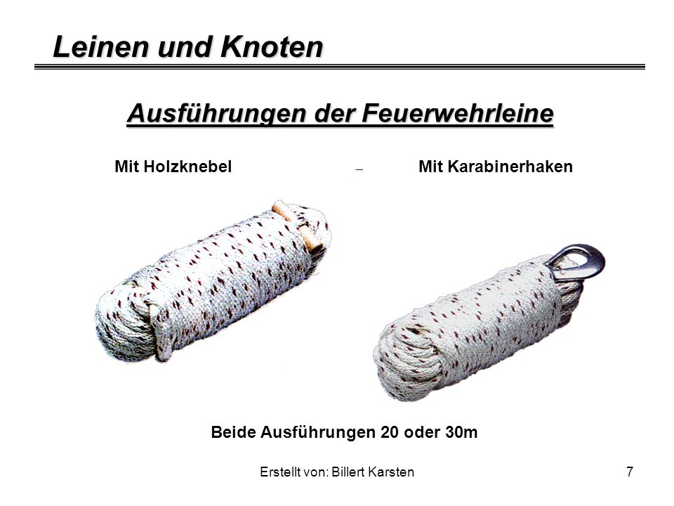 Leinen und Knoten Erstellt von: Billert Karsten7 Ausführungen der Feuerwehrleine Mit Holzknebel Mit Karabinerhaken Beide Ausführungen 20 oder 30m