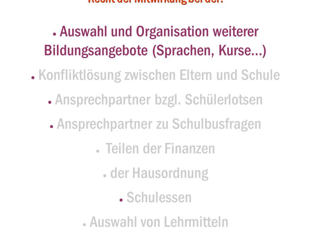 Recht der Mitwirkung bei der: Auswahl und Organisation weiterer Bildungsangebote (Sprachen, Kurse...) Konfliktlösung zwischen Eltern und Schule Anspre