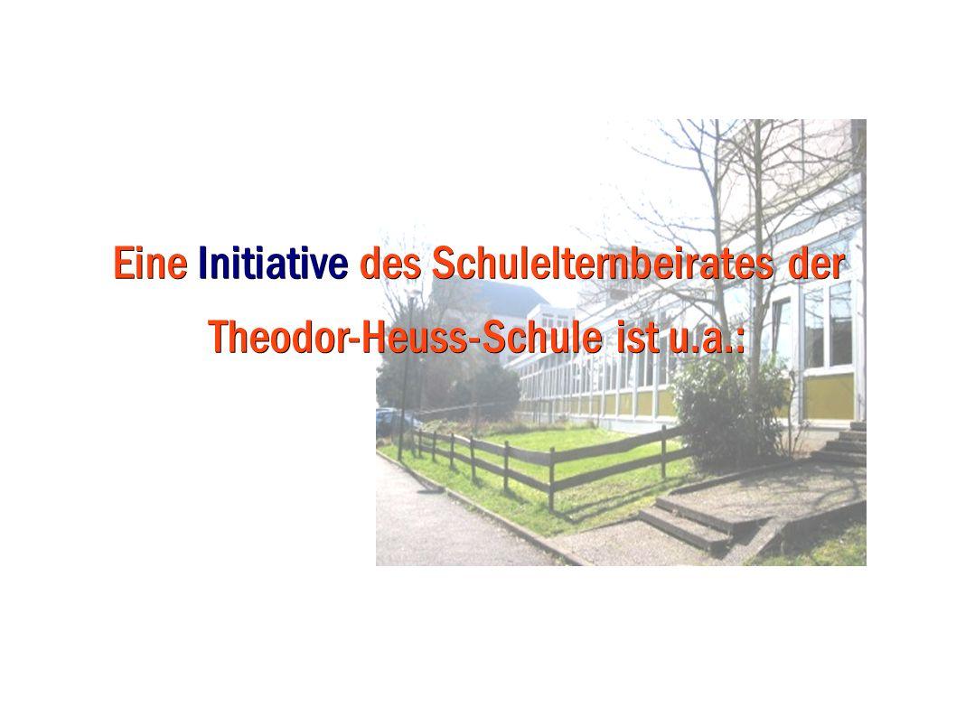 Eine Initiative des Schulelternbeirates der Theodor-Heuss-Schule ist u.a.: