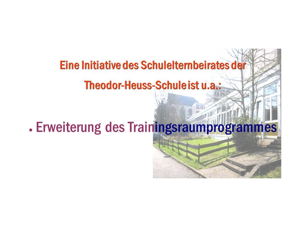 Eine Initiative des Schulelternbeirates der Theodor-Heuss-Schule ist u.a.: Erweiterung des Trainingsraumprogrammes
