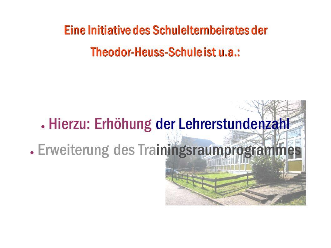 Eine Initiative des Schulelternbeirates der Theodor-Heuss-Schule ist u.a.: Hierzu: Erhöhung der Lehrerstundenzahl Erweiterung des Trainingsraumprogram