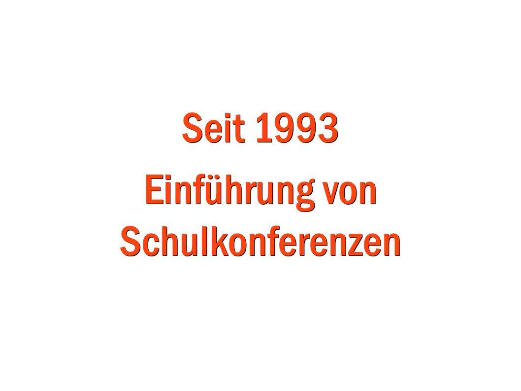 Seit 1993 Einführung von Schulkonferenzen
