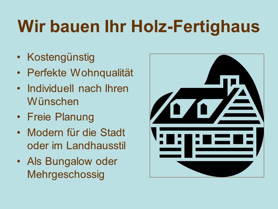 Wir bauen Ihr Holz-Fertighaus Kostengünstig Perfekte Wohnqualität Individuell nach Ihren Wünschen Freie Planung Modern für die Stadt oder im Landhauss