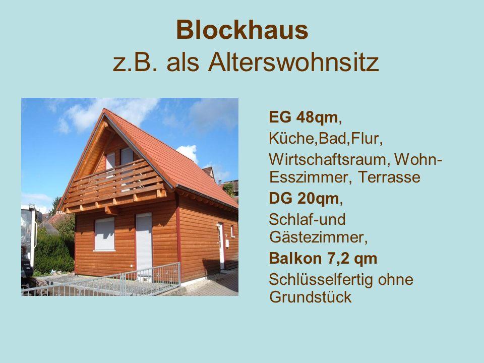 Blockhaus z.B. als Alterswohnsitz EG 48qm, Küche,Bad,Flur, Wirtschaftsraum, Wohn- Esszimmer, Terrasse DG 20qm, Schlaf-und Gästezimmer, Balkon 7,2 qm S