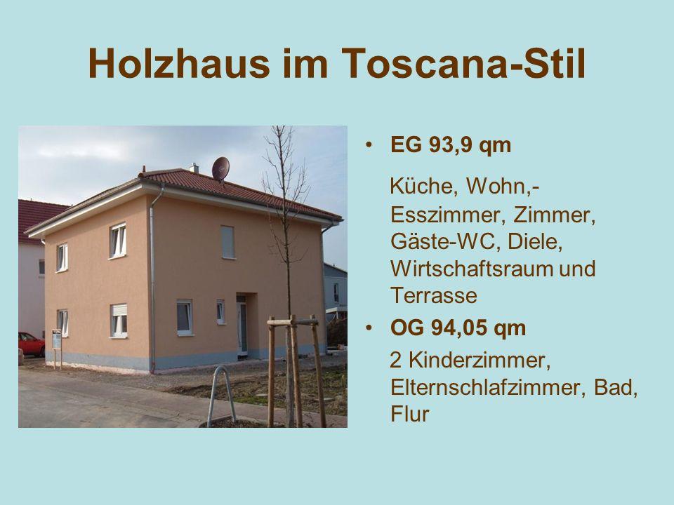 Holzhaus im Toscana-Stil EG 93,9 qm Küche, Wohn,- Esszimmer, Zimmer, Gäste-WC, Diele, Wirtschaftsraum und Terrasse OG 94,05 qm 2 Kinderzimmer, Elterns