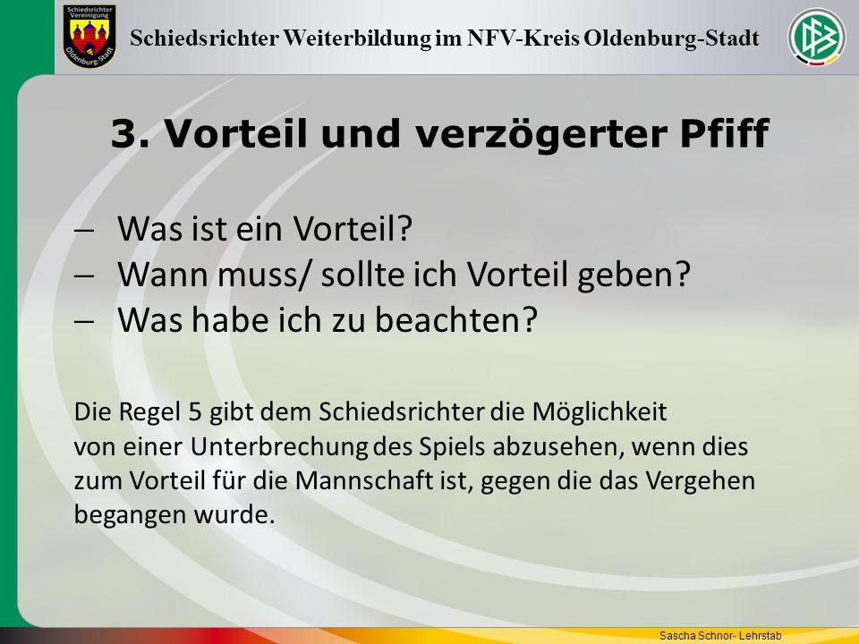3. Vorteil und verzögerter Pfiff Sascha Schnor- Lehrstab Schiedsrichter Weiterbildung im NFV-Kreis Oldenburg-Stadt Was ist ein Vorteil? Wann muss/ sol