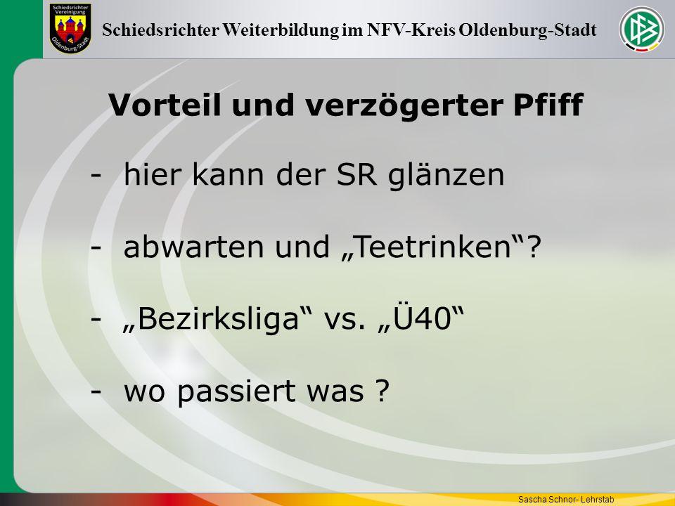 Vorteil und verzögerter Pfiff Sascha Schnor- Lehrstab Schiedsrichter Weiterbildung im NFV-Kreis Oldenburg-Stadt -hier kann der SR glänzen -abwarten un
