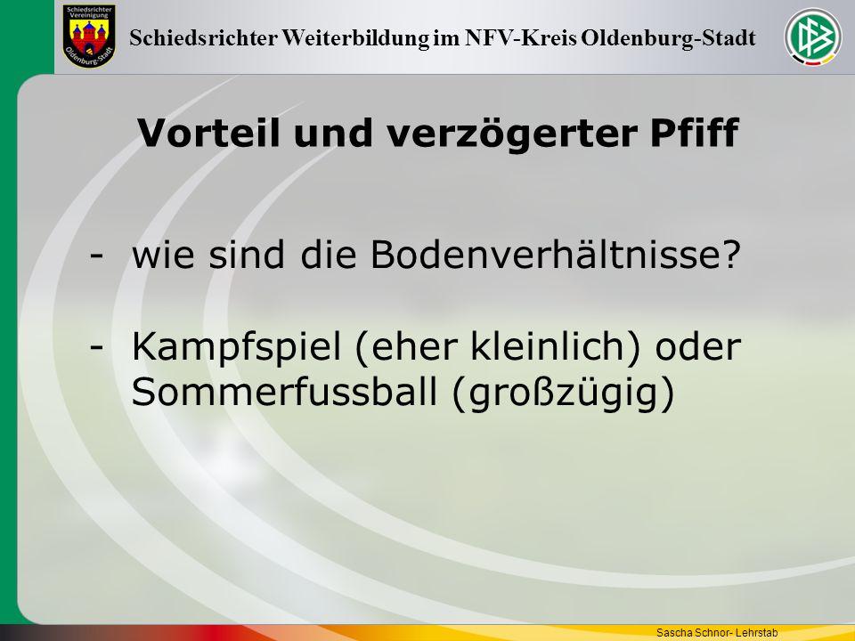 Vorteil und verzögerter Pfiff Sascha Schnor- Lehrstab Schiedsrichter Weiterbildung im NFV-Kreis Oldenburg-Stadt -wie sind die Bodenverhältnisse? -Kamp