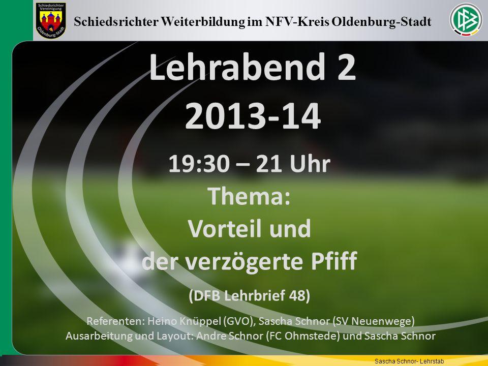 Lehrabend 2 2013-14 19:30 – 21 Uhr Thema: Vorteil und der verzögerte Pfiff (DFB Lehrbrief 48) Schiedsrichter Weiterbildung im NFV-Kreis Oldenburg-Stad