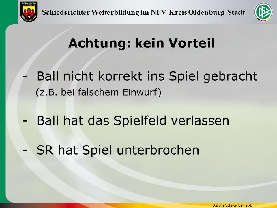 Achtung: kein Vorteil Sascha Schnor- Lehrstab Schiedsrichter Weiterbildung im NFV-Kreis Oldenburg-Stadt -Ball nicht korrekt ins Spiel gebracht (z.B. b