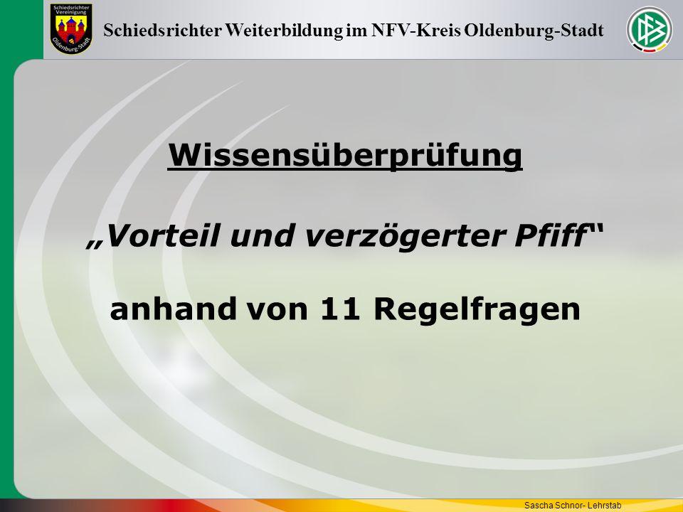 Wissensüberprüfung Sascha Schnor- Lehrstab Schiedsrichter Weiterbildung im NFV-Kreis Oldenburg-Stadt Vorteil und verzögerter Pfiff anhand von 11 Regel