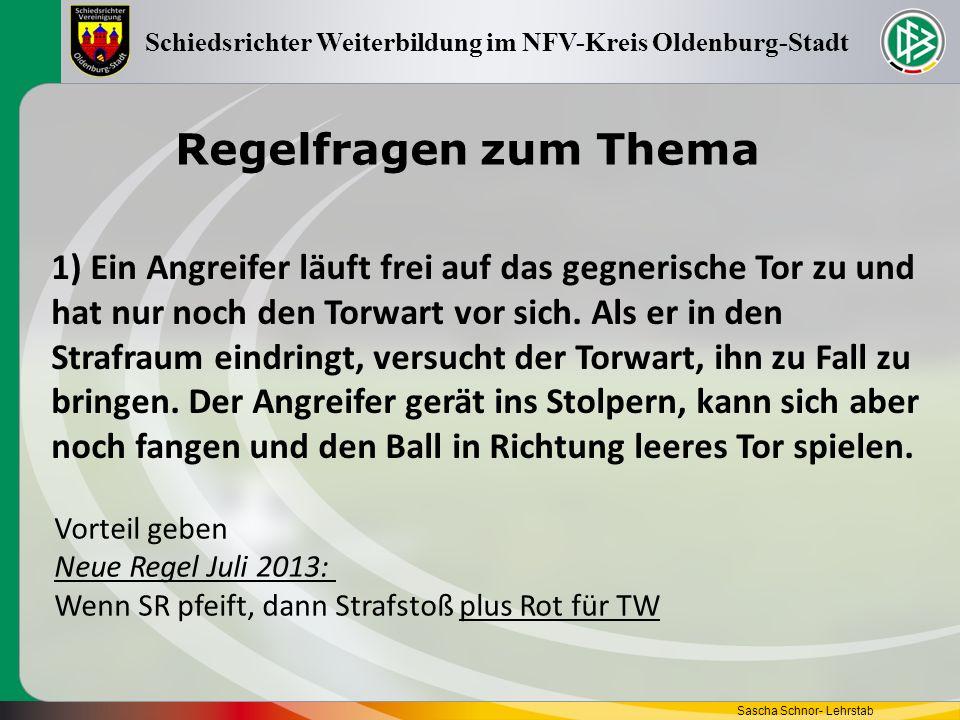 Regelfragen zum Thema Sascha Schnor- Lehrstab Schiedsrichter Weiterbildung im NFV-Kreis Oldenburg-Stadt 1) Ein Angreifer läuft frei auf das gegnerisch