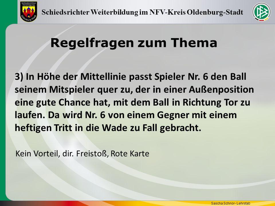 Regelfragen zum Thema Sascha Schnor- Lehrstab Schiedsrichter Weiterbildung im NFV-Kreis Oldenburg-Stadt 3) In Höhe der Mittellinie passt Spieler Nr. 6