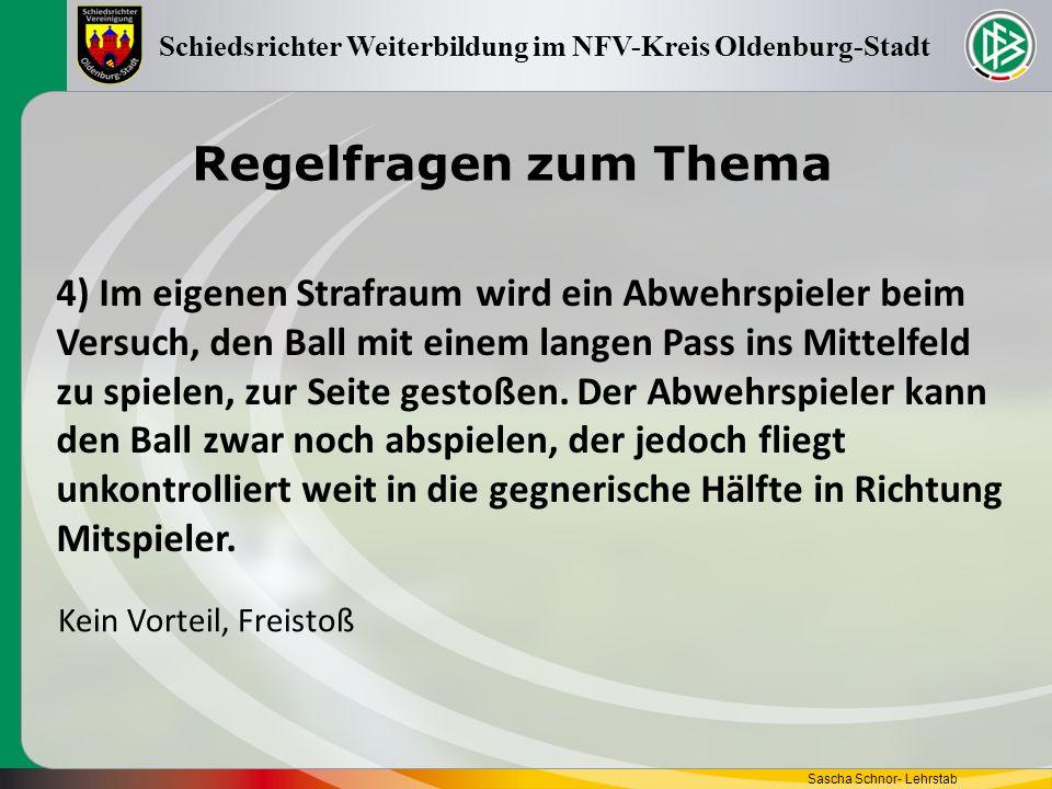 Regelfragen zum Thema Sascha Schnor- Lehrstab Schiedsrichter Weiterbildung im NFV-Kreis Oldenburg-Stadt 4) Im eigenen Strafraum wird ein Abwehrspieler