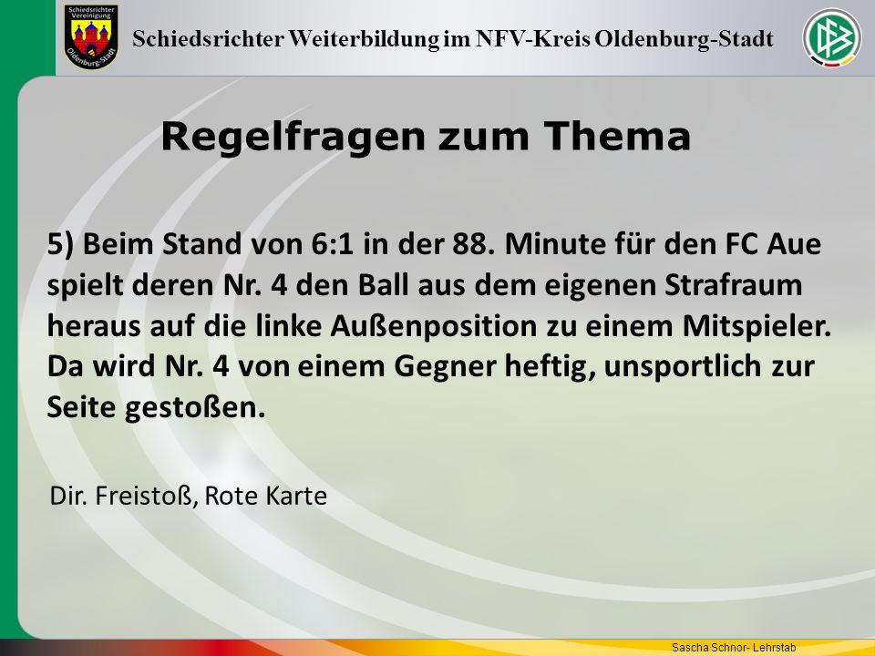 Regelfragen zum Thema Sascha Schnor- Lehrstab Schiedsrichter Weiterbildung im NFV-Kreis Oldenburg-Stadt 5) Beim Stand von 6:1 in der 88. Minute für de