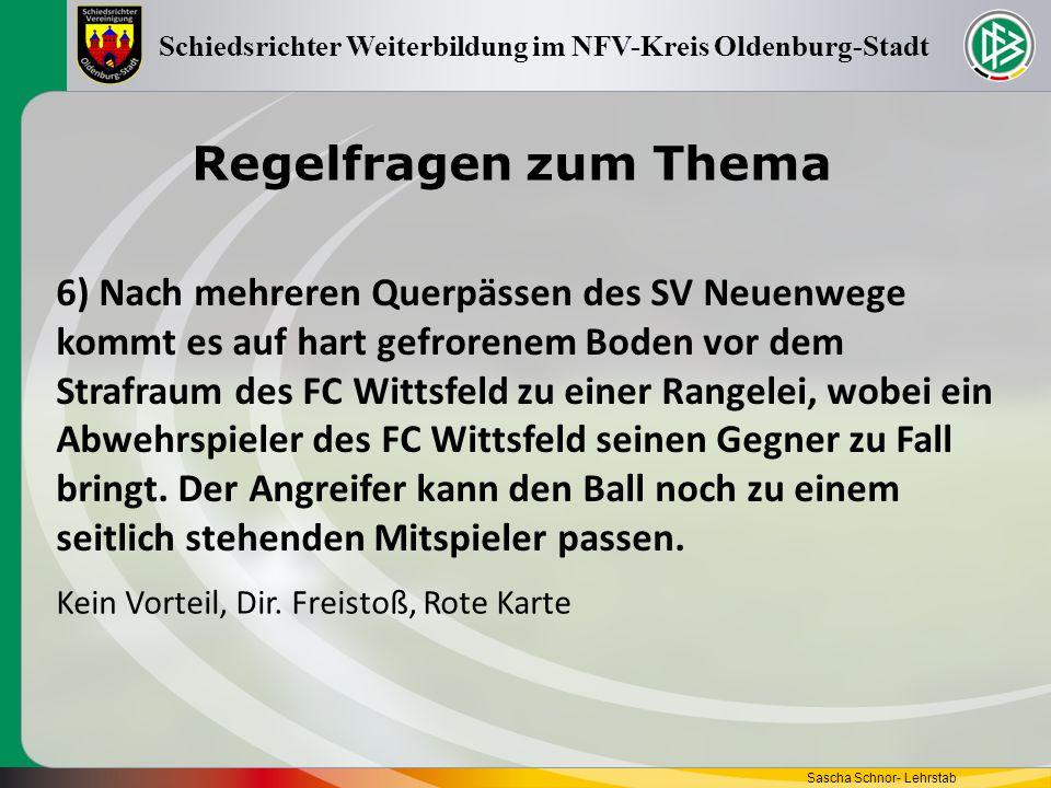 Regelfragen zum Thema Sascha Schnor- Lehrstab Schiedsrichter Weiterbildung im NFV-Kreis Oldenburg-Stadt 6) Nach mehreren Querpässen des SV Neuenwege k