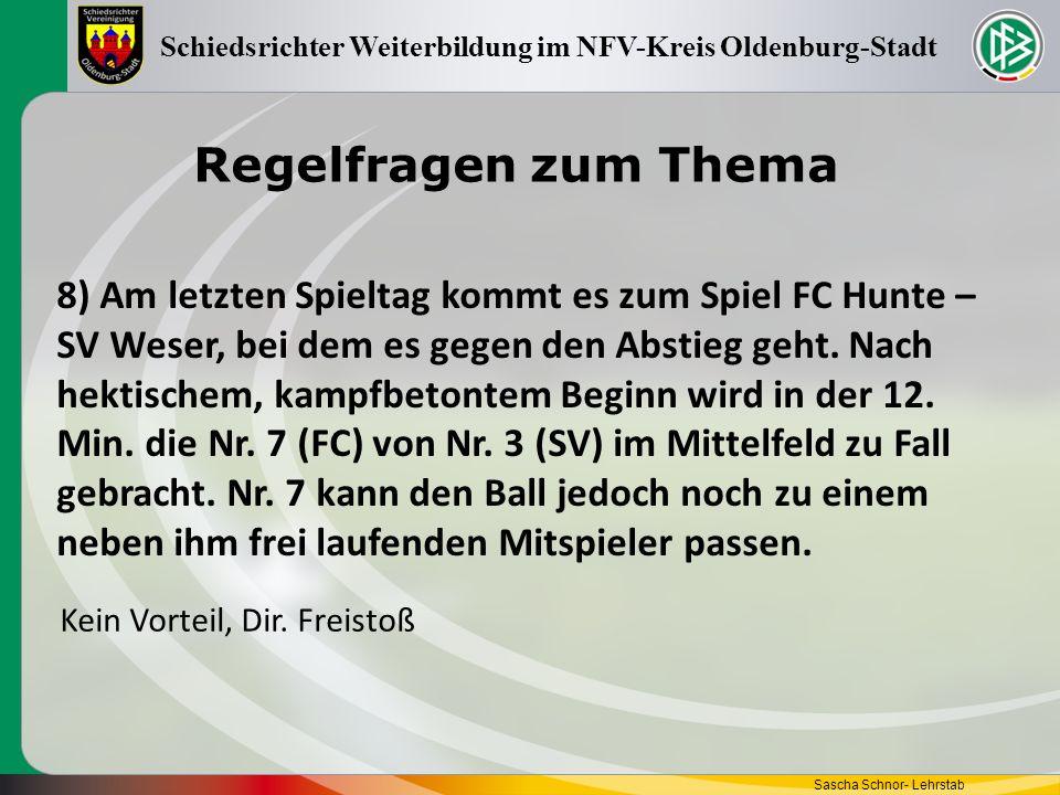 Regelfragen zum Thema Sascha Schnor- Lehrstab Schiedsrichter Weiterbildung im NFV-Kreis Oldenburg-Stadt 8) Am letzten Spieltag kommt es zum Spiel FC H