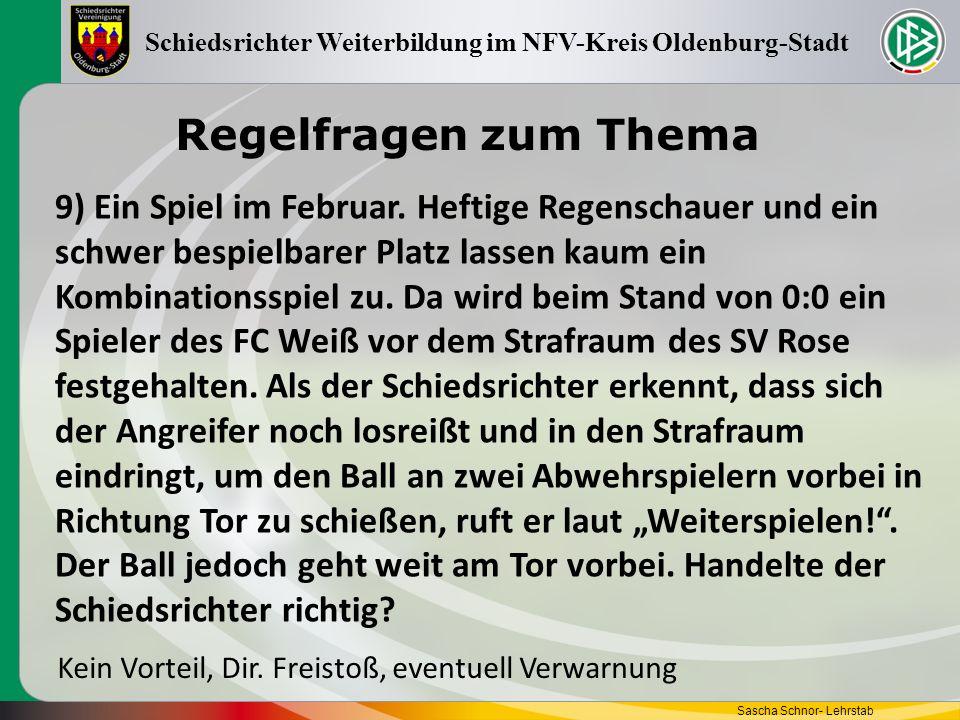 Regelfragen zum Thema Sascha Schnor- Lehrstab Schiedsrichter Weiterbildung im NFV-Kreis Oldenburg-Stadt 9) Ein Spiel im Februar. Heftige Regenschauer