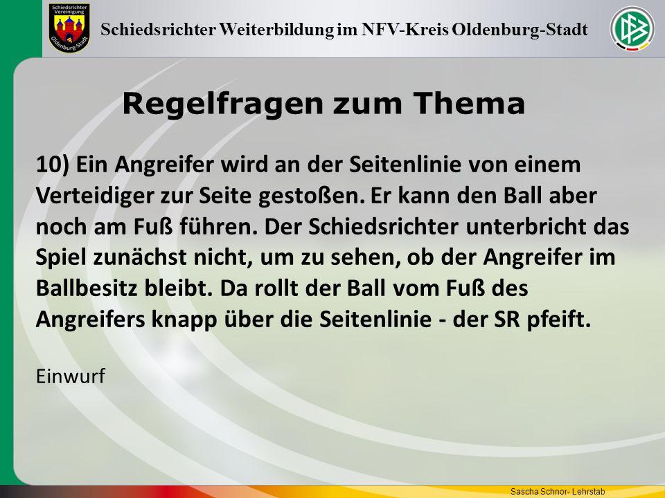 Regelfragen zum Thema Sascha Schnor- Lehrstab Schiedsrichter Weiterbildung im NFV-Kreis Oldenburg-Stadt 10) Ein Angreifer wird an der Seitenlinie von