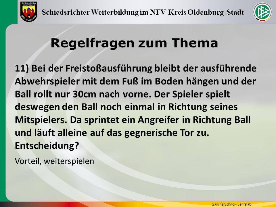 Regelfragen zum Thema Sascha Schnor- Lehrstab Schiedsrichter Weiterbildung im NFV-Kreis Oldenburg-Stadt 11) Bei der Freistoßausführung bleibt der ausf