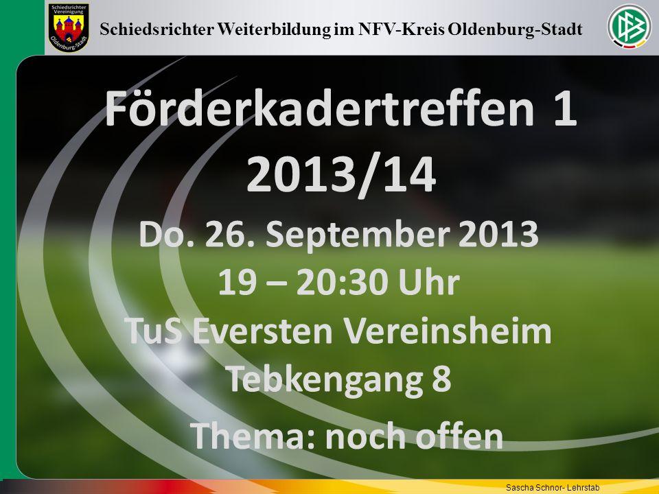 Förderkadertreffen 1 2013/14 Do. 26. September 2013 19 – 20:30 Uhr TuS Eversten Vereinsheim Tebkengang 8 Schiedsrichter Weiterbildung im NFV-Kreis Old